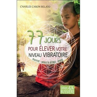 77 Jours pour Élever votre Niveau Vibratoire - Charles Caron-Belato