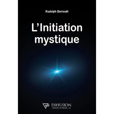 L'initiation Mystique - Rudolph Berrouët