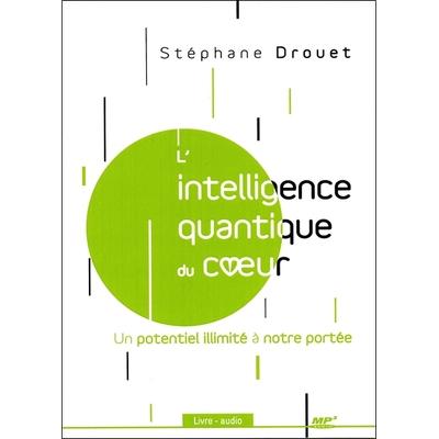 L'intelligence Quantique du Coeur - Livre Audio - Stéphane Drouet