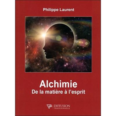 Alchimie - De la Matière à l'Esprit -  Philippe Laurent
