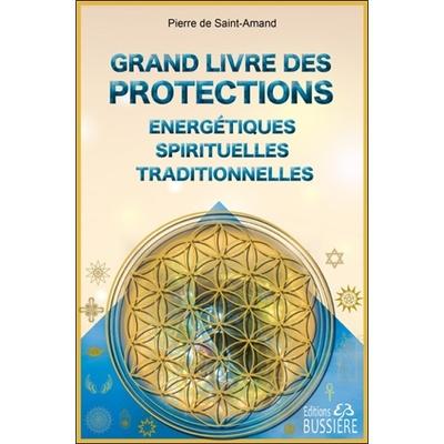 Grand livre des Protections Énergétiques, Spirituelles et Traditionnelles - Pierre de Saint-Amand