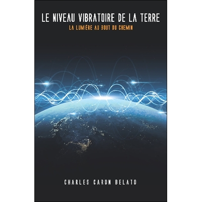 Le Niveau Vibratoire de la Terre - Charles Caron Belato