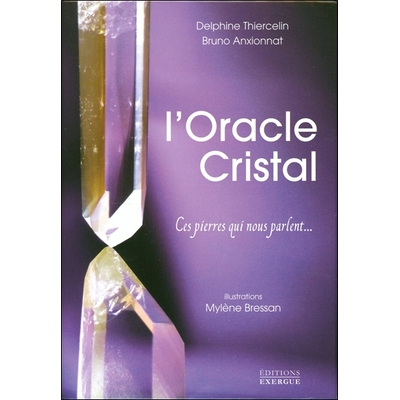 L'Oracle Cristal - Ces Pierres qui nous Parlent... - Delphine Thiercelin & Bruno Anxionnat