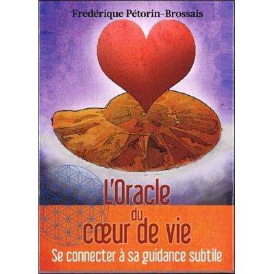 L'Oracle du Coeur de Vie - Se Connecter à sa Guidance Subtile - Frédérique Pétorin