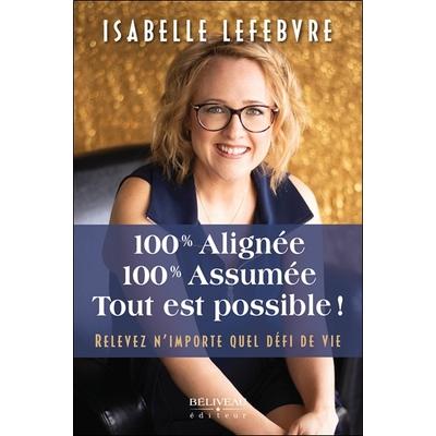 100% alignée - 100% assumée - Tout est possible ! Isabelle Lefebvre