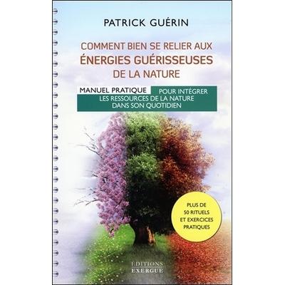 Comment bien se Relier aux Énergies Guérisseuses de la Nature - Patrick Guérin