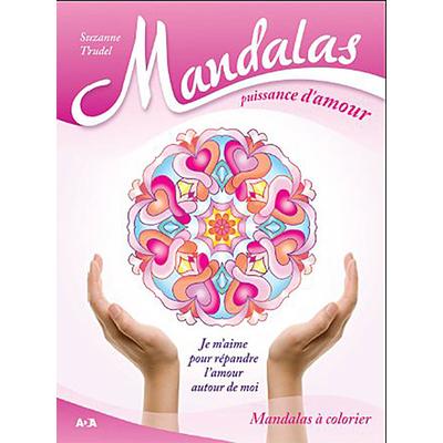 Mandalas Puissance d'Amour - Je m'Aime Pour Répandre l'Amour Autour de Moi - Suzanne Trudel