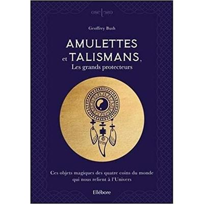 Amulettes et Talismans, Les Grands Protecteurs - Geoffrey Bush