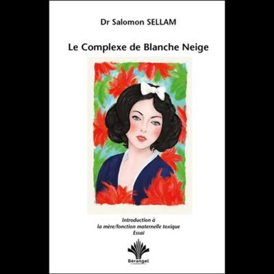 Le Complexe de Blanche Neige - Introduction à la mère - Fonction maternelle toxique - Salomon Sellam