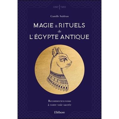 Magie & Rituels de l'Egypte Antique - Camille Suldrun
