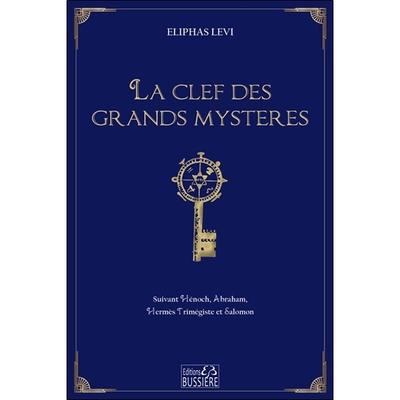 La Clef des Grands Mystères - Suivant Hénoch, Abraham, Hermès Trimégiste et Salomon - Eliphas Levi