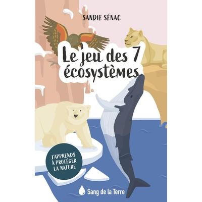 Le jeu des 7 écosystèmes - J'apprends à protéger la nature - Sandie Sénac