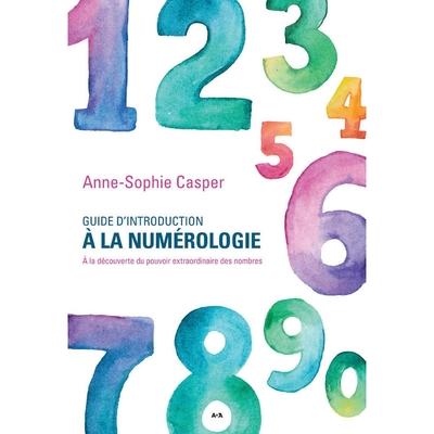 Guide d'introduction à la Numérologie - Anne-Sophie Casper