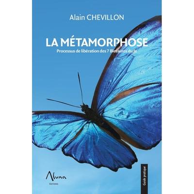 La Métamorphose - Processus de Libération des 7 Blessures du Je - Alain Chevillon
