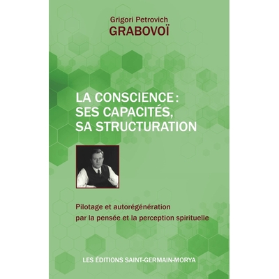 La Conscience : ses capacités, sa structuration - Grigori Petrovich Grabovoï