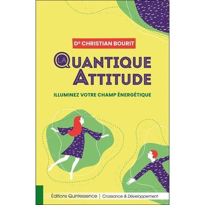 La Quantique Attitude - Illuminez votre Champ Énergétique - Christian Bourit