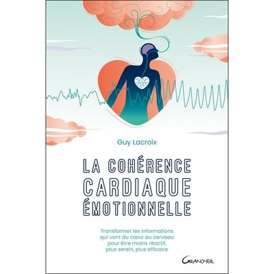La Cohérence Cardiaque Emotionnelle - Guy Lacroix