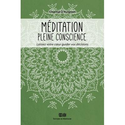 Méditation Pleine Conscience - Laissez Votre Coeur Guider vos Décisions - Chantal D'Avignon