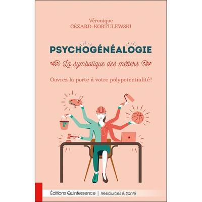 Psychogénéalogie - La Symbolique des Métiers - Véronique Cézard-Kortulewski