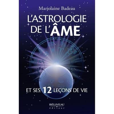 L'Astrologie de l'Âme et ses 12 Leçons de Vie - Marjolaine Badeau