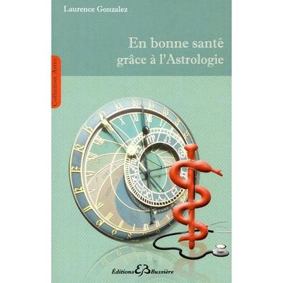 En Bonne Santé Grâce à l'Astrologie - Laurence Gonzalez
