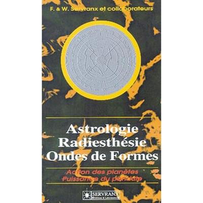 Astrologie. Radiesthésie et Ondes de Formes - Félix Servranx
