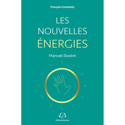Les Nouvelles Energies - Manuel illustré - François Constanty