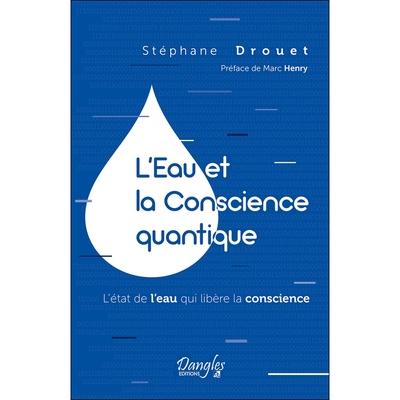 L'Eau et la Conscience Quantique - Stéphane Drouet