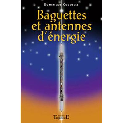 Baguettes et Antennes D'Energie - Dominique Coquelle