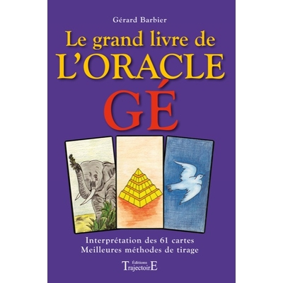 Le Grand Livre de l'Oracle Gé - Gérard Barbier