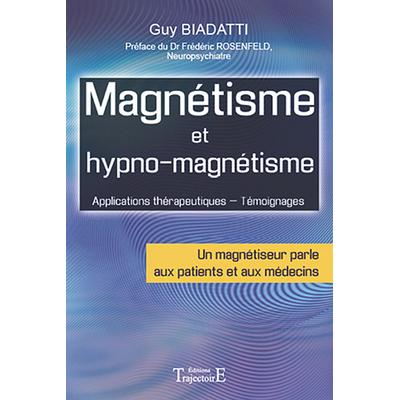 Magnétisme et Hypno-Magnétisme - Guy Biadatti