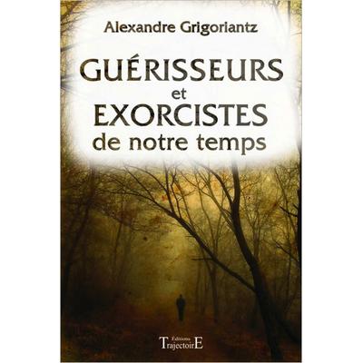 Guérisseurs et Exorcistes de Notre Temps - Alexandre Grigoriantz