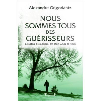 Nous Sommes Tous des Guérisseurs - Alexandre Grigoriantz
