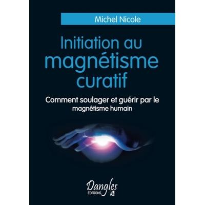 Initiation au Magnétisme Curatif - Michel Nicole