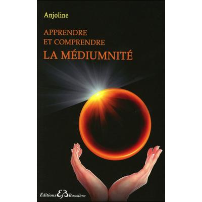 Apprendre et Comprendre la Médiumnité - Anjoline