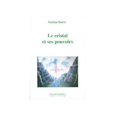 Le Cristal et ses Pouvoirs - Gaétan Sauvé