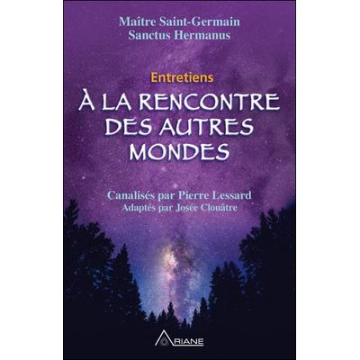 A la Rencontre des Autres Mondes - Pierre Lessard & Josée Clouâtre