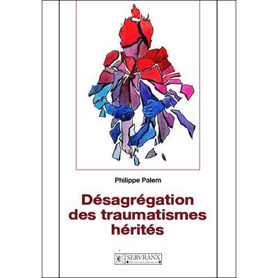 Désagrégation des Traumatismes Hérités - Philippe Palem