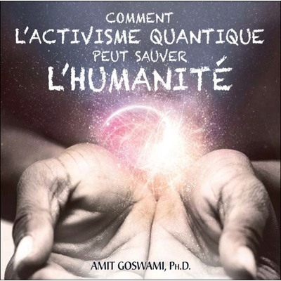 Comment l'Activisme Quantique Peut Sauver l'Humanité - Livre Audio - Amit Goswami