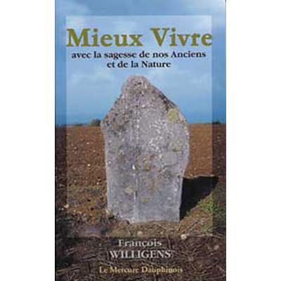 Mieux Vivre Avec La Sagesse des Anciens - François Willigens