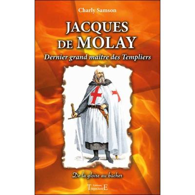 Jacques de Molay - Dernier Grand Maître des Templiers - Charly Samson