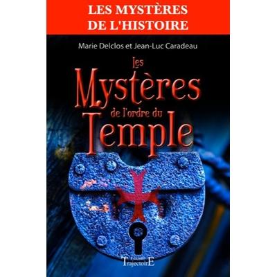 Les Mystères de l'Ordre du Temple - Delclos Marie & Caradeau Jean-Luc