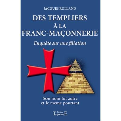 Des Templiers à la Franc-Maçonnerie - Jacques Rolland