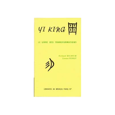 Yi king - Livre des Transformations - Wilhelm & Perrot