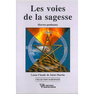 Les Voies de la Sagesse - Oeuvres Posthumes - L.C. Saint-Martin