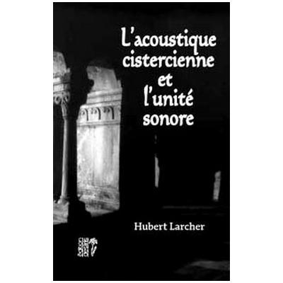 L'Acoustique Cistercienne et l'Unité Sonore - Hubert Larcher