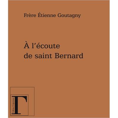 A l'Ecoute de Saint Bernard -  Frère Etienne Goutagny