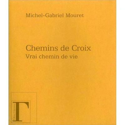 Chemins de Croix - Vrai Chemin de Vie - Michel-Gabriel Mouret