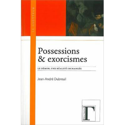 Possessions et Exorcismes -  Jean-André Dubreuil