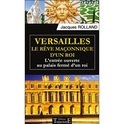 Versailles - Le Rêve Maçonnique d'un Roi - Jacques Rolland